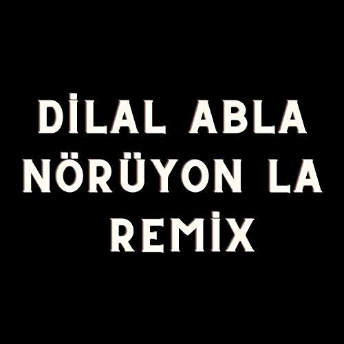 Dilal Abla Nörüyon La Remix (Remix)