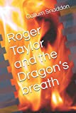 Roger Taylor and the Dragon's breath