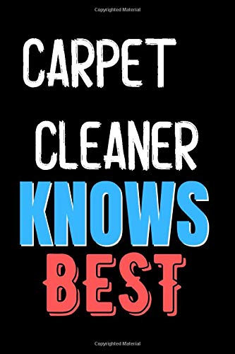 CARPET CLEANER Knows Best - Funny Unique Personalized Notebook Gift Idea For CARPET CLEANER: Lined Notebook / Journal Gift, 120 Pages, 6x9, Soft Cover, Matte Finish