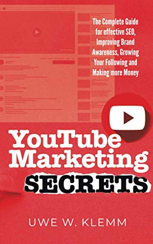 YouTube Marketing SECRETS: The Complete Guide for Effective SEO, Improving Brand Awareness, Growing Your Following and Making More Money
