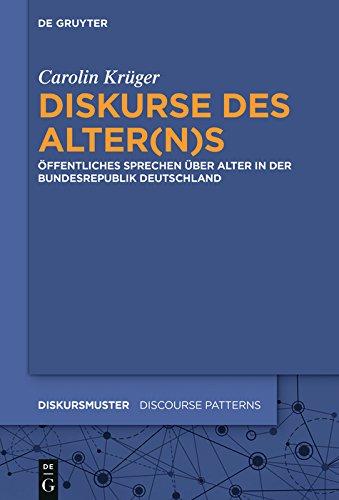 Diskurse des Alter(n)s: Öffentliches Sprechen über Alter in der Bundesrepublik Deutschland (Diskursmuster / Discourse Patterns 11)