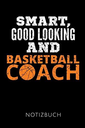 SMART, GOOD LOOKING AND BASKETBALL COACH NOTIZBUCH: Geschenkidee für die besten Basketball Trainer   Notizbuch   120 Seiten, Punkteraster   Format 6x9 DIN A5   Soft cover matt  