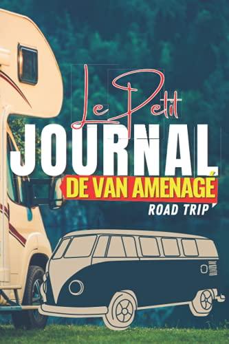 Journal de Van Aménagé: Road trip: Carnet de notes et Itinéraires pour les voyages en camping-car, pour noter toutes les informations nécessaires et ... idéal à emporté partout (French Edition)