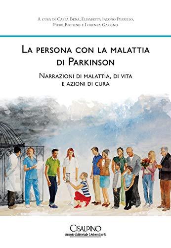 La persona con la malattia di Parkinson. Narrazioni di malattia, di vita e azioni di cura