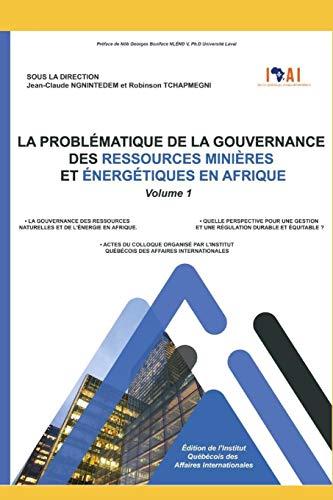 La gouvernance des ressources naturelles et de l'énergie en Afrique. Quelle perspective pour une gestion durable et une régulation équitable ?: Volume ... minières et énergétiques en Afrique.