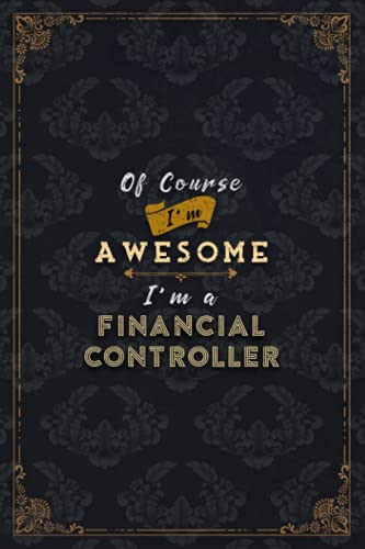Financial Controller Notebook Planner - Of Course I'm Awesome I'm A Financial Controller Job Title Working Cover To Do List Journal: Do It All, Gym, ... Over 100 Pages, Budget, Financial, 6x9 inch
