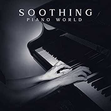 Soothing Piano World - Dreamful Day, Blue Day, Lazy Day, Rainy Day, Nap Time, Everyday Relaxation, Quiet Bedtime Story