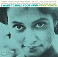 I Want to Hold Your Hand by Grant Green (2008-06-25)