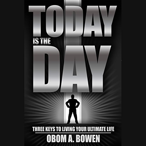 Today Is the Day: Three Keys to Living Your Ultimate Life audiobook cover art