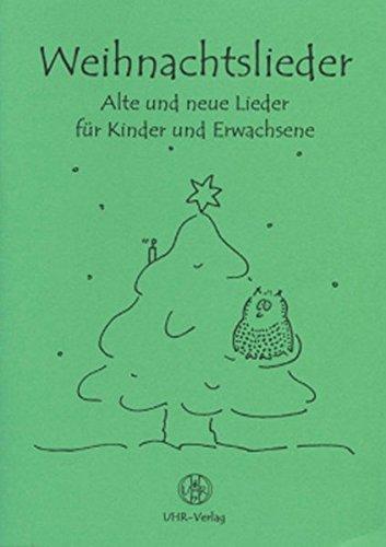 Weihnachtslieder: Alte und neue Lieder für Kinder und Erwachsene