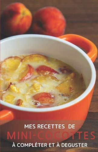 Mes recettes de mini-cocottes à compléter et à déguster: Mes recettes de mini-cocottes à compléter et à déguster | cahier de recettes à remplir, livre ... pour 50 recettes | 5,5x8,5 pouces 52 pages
