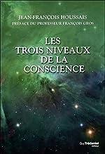 Les trois niveaux de la conscience de Jean-François Houssais