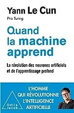 Quand la machine apprend - La révolution des neurones artificiels et de l'apprentissage profond d'Yann Le Cun