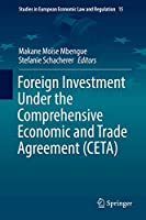 Foreign Investment Under the Comprehensive Economic and Trade Agreement (CETA) (Studies in European Economic Law and Regulation (15))