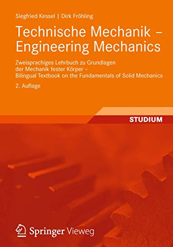 Technische Mechanik - Engineering Mechanics: Zweisprachiges Lehrbuch zu Grundlagen der Mechanik fester Körper - Bilingual Textbook on the Fundamentals of Solid Mechanics