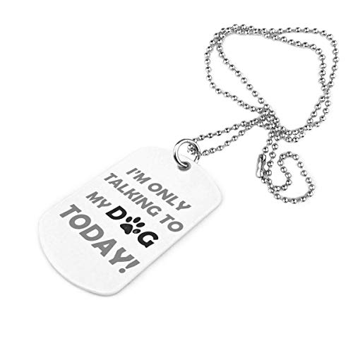 Iop 90p Only Talking to My Dog Today Military Necklace Dog Tag Jewelry Pendant Keychain