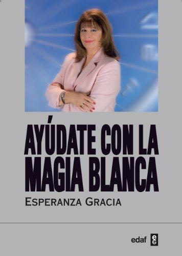Ayudate con la magia blanca de Esperanza Gracia (Tabla de esmeralda)