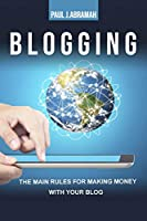 Blogging: The Main Rules for Making Money with Your Blog