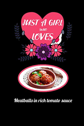 just a girl who loves Meatballs in rich tomato sauce: Blank Lined Notebook Gift For Meatballs in rich tomato sauce lover, Perfect Gift Idea For kids, ... foods, Journal For Writing hand notes.