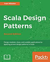 Scala Design Patterns: Design modular, clean, and scalable applications by applying proven design patterns in Scala, 2nd Edition