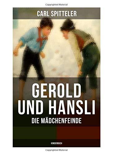 Gerold und Hansli: Die Mädchenfeinde (Kinderbuch): Autobiografisches Kinderbuch des Literatur-Nobelpreisträgers Carl Spitteler