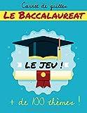 Le Baccalauréat - Le JEU - carnet de grilles - + de 100 THEMES !: livre pour jouer au jeu du petit bac, simple et amusant ! de 5 à 99 ans, en famille, avec des enfants ou entre amis !