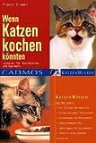 Wenn Katzen kochen könnten: Leckeres für Naschkatzen und Gourmets (Cadmos Katzenwissen)