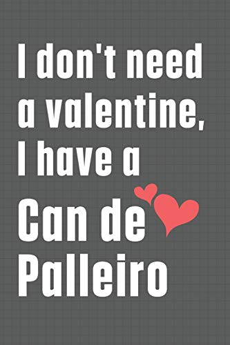 I don't need a valentine, I have a Can de Palleiro: For...