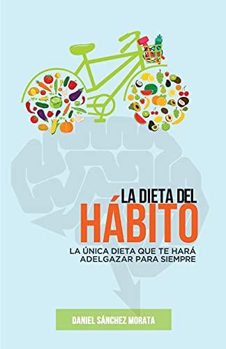 La dieta del hábito: La única dieta que te hará adelgazar para siempre