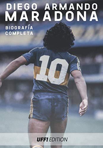 Diego Armando Maradona Biografìa completa AD10S: libro biografìa completa vida argentina napoles boca juniors