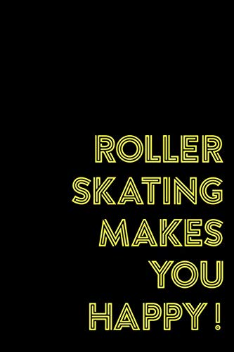Roller Skating Makes You Happy!: Roller Skate Notebook Journal Composition Blank Lined Diary Notepad 120 Pages Paperback Black Black