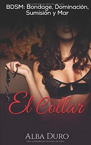 El Collar: BDSM: Bondage, Dominación, Sumisión y Mar (Novela Erótica en Español)