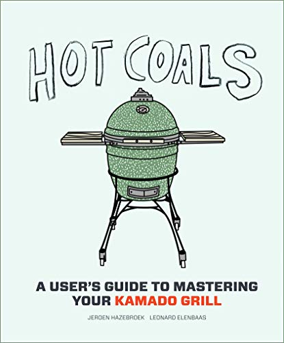 Hazebroek, J: Hot Coals: A User's Guide to Mastering Your Kamado Grill
