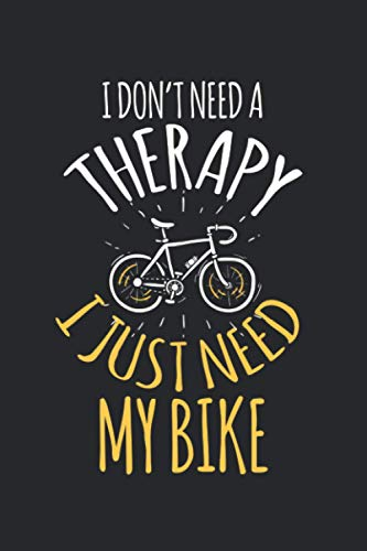 No necesito una terapia, sólo necesito mi bicicleta.: Diario, cuaderno, libro 100 páginas punteadas en tapa blanda para todo lo que quieras escribir y no te olvides.