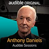 Anthony Daniels: Audible Sessions: FREE Exclusive Interview