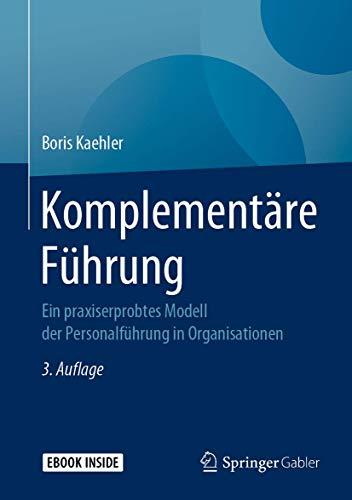 Komplementäre Führung: Ein praxiserprobtes Modell der Personalführung in Organisationen