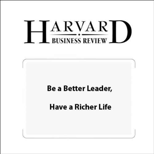 Be a Better Leader, Have a Richer Life (Harvard Business Review) audiobook cover art
