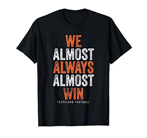 We Almost Always Almost Win Funny Cleveland Football Gift T-Shirt