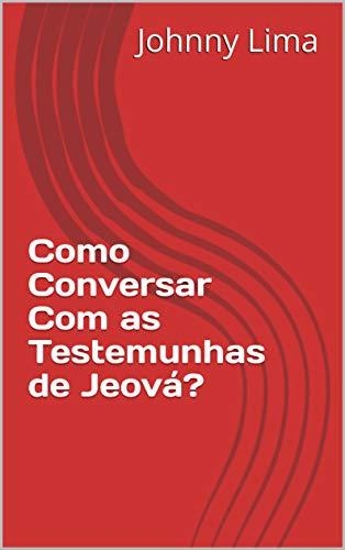 Como Conversar Com as Testemunhas de Jeová?: Vol. 03