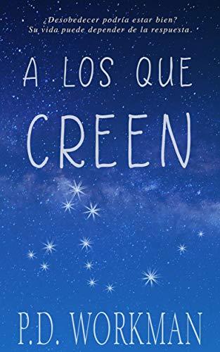 A los que creen: ¿Desobedecer podría estar bien? Su vida puede depender de la respuesta. (Spanish Edition)