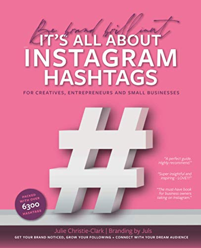 Be brand brilliant It's all about Instagram hashtags: For creatives, entrepreneurs and small businesses