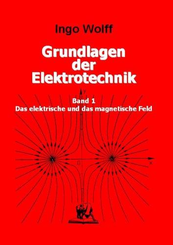 Grundlagen der Elektrotechnik. Bd 1. Das elektrische und das magnetische Feld