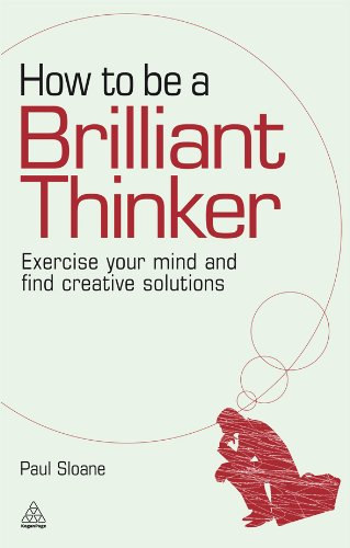 How to be a Brilliant Thinker: Exercise Your Mind and Find Creative...