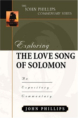 Exploring the Love Song of Solomon (John Phillips Commentary Series)