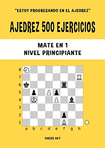 Ajedrez 500 ejercicios, Mate en 1, Nivel Principiante: Resuelve problemas de ajedrez y mejora tus habilidades tácticas de ajedrez (Estoy progresando en el ajedrez)