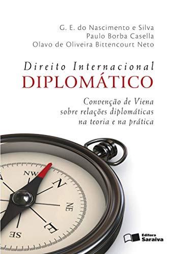 Direito internacional diplomático - 4ª edição de 2012: Convenção de viena sobre relações diplomáticas na teoria e na prática
