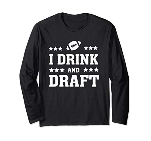 I Drink and Draft Funny Fantasy Football Quote Humor Saying Long Sleeve T-Shirt