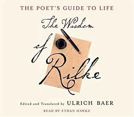 The Poets Guide To Life: The Wisdom Of Rilke