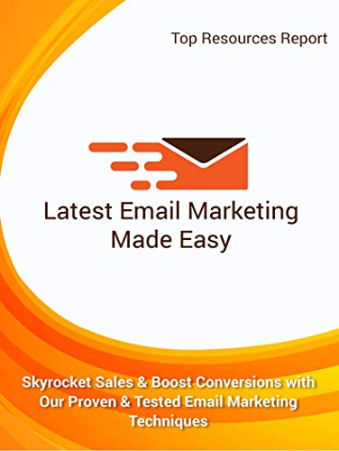 Latest Email Marketing Made Easy: Skyrocket Sales and Boost Conversions With Our Proven and Tested Email Marketing Techniques (English Edition)