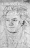 LUDWING VAN BEETHOVEN: La música es una revelación más profunda que la filosofía. (Biografía...